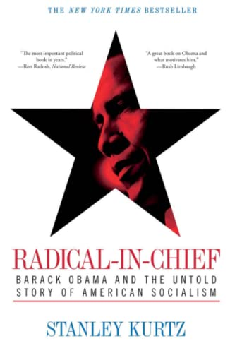 Radical-In-Chief: Barack Obama and the Untold Story of American Socialism: Kurtz, Stanley