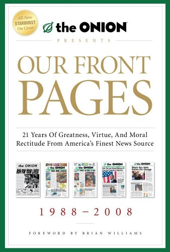 9781439156926: Our Front Pages: 21 Years of Greatness, Virtue, and Moral Rectitude from America's Finest News Source (Onion Presents)