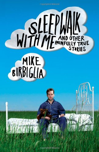 Sleepwalk with Me: and Other Painfully True: Birbiglia, Mike