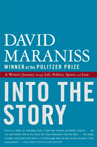 Into the Story: A Writer's Journey through Life, Politics, Sports and Loss (1439160031) by David Maraniss