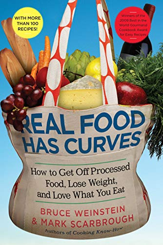 Real Food Has Curves: How to Get Off Processed Food, Lose Weight, and Love What You Eat: Weinstein,...