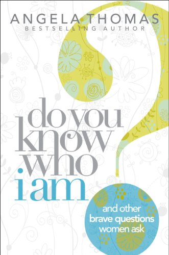Do You Know Who I Am?: And Other Brave Questions Women Ask (1439160708) by Angela Thomas