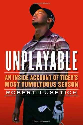 Unplayable: An Inside Account of Tiger's Most: Robert Lusetich