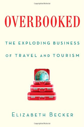 Overbooked -- The Exploding Business of Travel and Tourism: Becker, Elizabeth