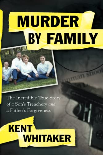 9781439164600: Murder by Family: The Incredible True Story of a Son's Treachery and a Father's Forgiveness