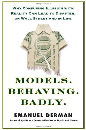 9781439164983: Models.Behaving.Badly: Why Confusing Illusion with Reality Can Lead to Disaster, on Wall Street and in Life