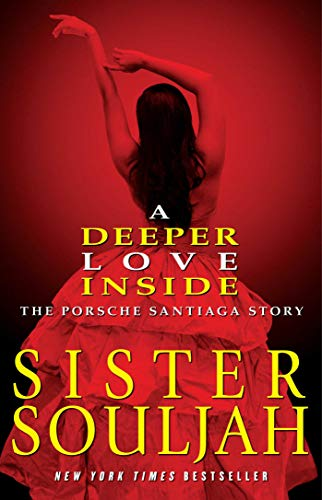 A Deeper Love Inside: The Porsche Santiaga Story: Souljah, Sister