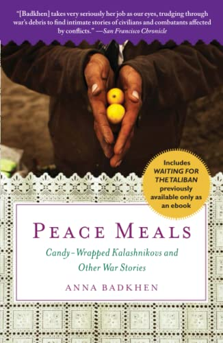 Peace Meals: Candy-Wrapped Kalashnikovs and Other War: Badkhen, Anna