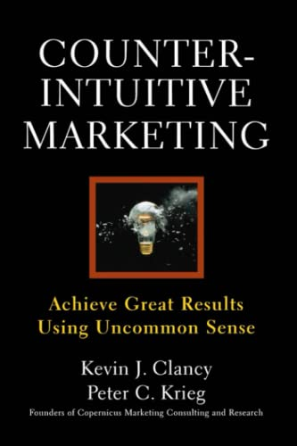 9781439167250: Counterintuitive Marketing: Achieving Great Results Using Common Sense