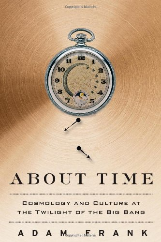9781439169599: About Time: Cosmology and Culture at the Twilight of the Big Bang