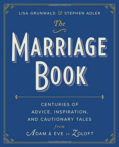 The Marriage Book: Centuries of Advice, Inspiration, and Cautionary Tales from Adam and Eve to ...