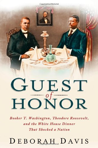 9781439169810: Guest of Honor: Booker T. Washington, Theodore Roosevelt, and the White House Dinner That Shocked a Nation