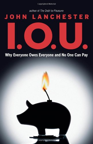 9781439169841: I.O.U.: Why Everyone Owes Everyone and No One Can Pay