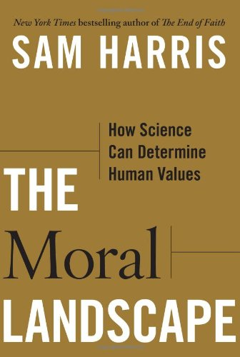 The Moral Landscape: How Science Can Determine: Sam Harris