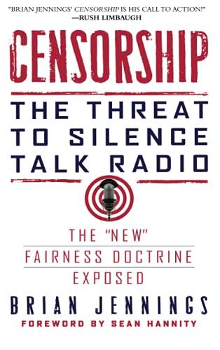 Censorship: The Threat to Silence Talk Radio: Jennings, Brian