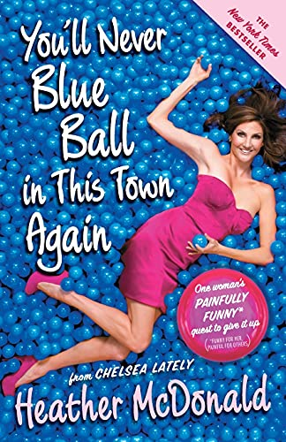 9781439176283: You'll Never Blue Ball in This Town Again: One Woman's Painfully Funny Quest to Give It Up