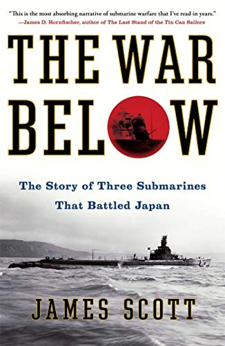 The War Below: The Story of Three Submarines That Battled Japan (1439176841) by Scott, James
