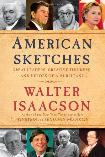 American Sketches: Great Leaders, Creative Thinkers, and Heroes of a Hurricane: Isaacson, Walter