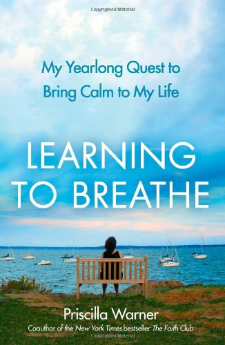 Learning to Breathe: My Yearlong Quest to: Priscilla Warner