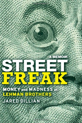 Street Freak: Money and Madness at Lehman: Dillian, Jared