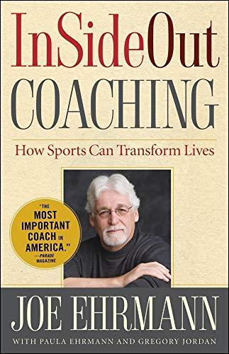 InSideOut Coaching: How Sports Can Transform Lives: Ehrmann, Joe; Ehrmann, Paula; Jordan, Gregory