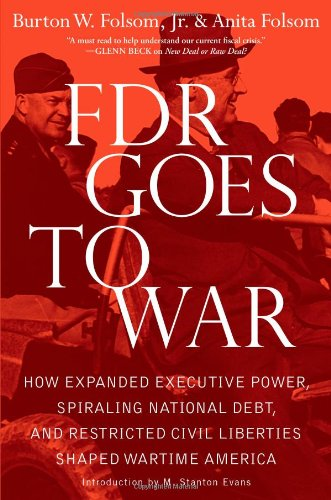 9781439183205: FDR Goes to War: How Expanded Executive Power, Spiraling National Debt, and Restricted Civil Liberties Shaped Wartime America