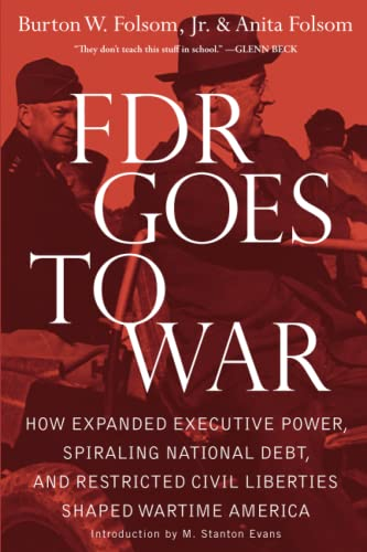 9781439183243: FDR Goes to War: How Expanded Executive Power, Spiraling National Debt, and Restricted Civil Liberties Shaped Wartime America