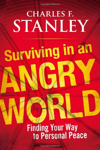 Surviving in an Angry World: Finding Your Way to Personal Peace (1439183562) by Charles F. Stanley