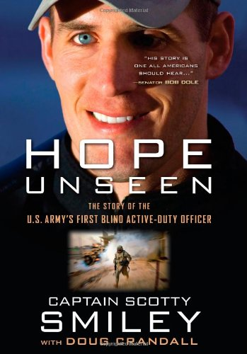 Hope Unseen: The Story of the U.S. Army's First Blind Active-Duty Officer: Smiley, Cap. Scotty