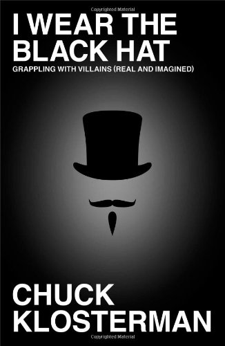 9781439184493: I Wear the Black Hat: Grappling with Villains (Real and Imagined)