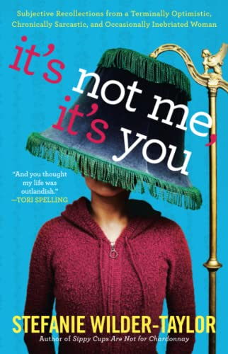 It's Not Me, It's You: Subjective Recollections from a Terminally Optomistic, Chronically...