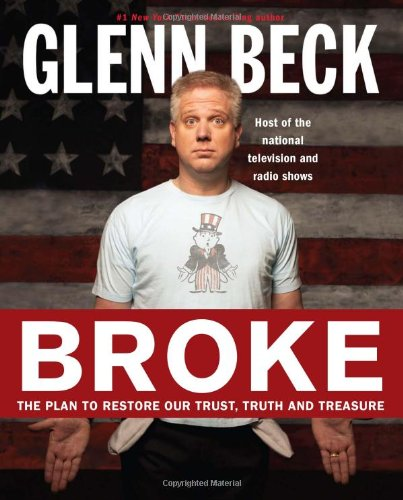 Broke : The Plan to Restore Our Trust, Truth and Treasure: Beck, Glenn; Balfe, Kevin