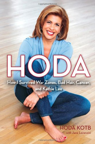 9781439189481: Hoda: How I Survived War Zones, Bad Hair, Cancer, and Kathie Lee