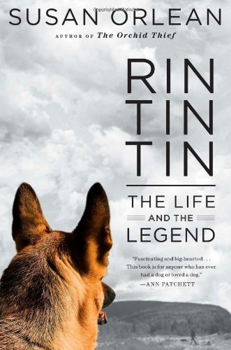 Rin Tin Tin : The Life and the Legend: Orlean, Susan