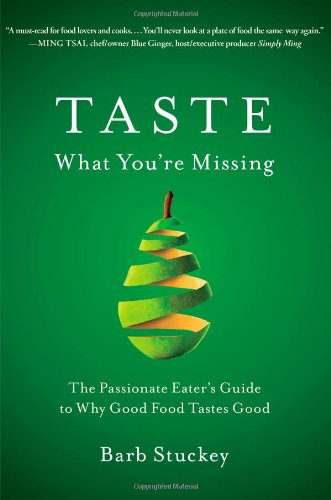 Taste What You're Missing The Passionate Eater's Guide to Why Good Food Tastes Good