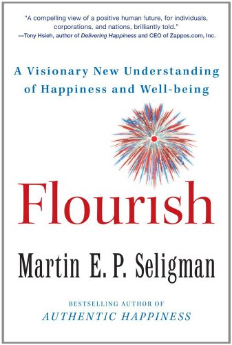 Flourish: A Visionary New Understanding of Happiness and Well-Being - Seligman, Martin E. P.