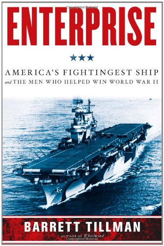 ENTERPRISE. America's Fightingest Ship and the Men who Helped Win World War II