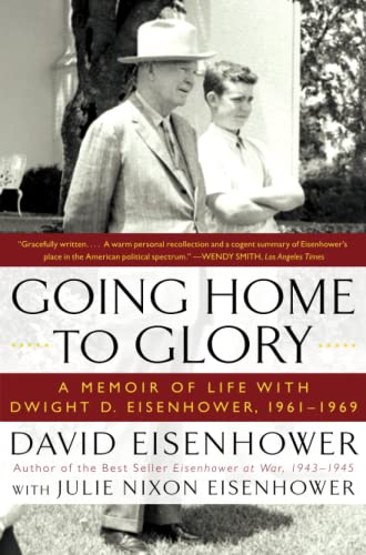9781439190913: Going Home To Glory: A Memoir of Life with Dwight D. Eisenhower, 1961-1969