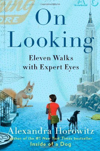 On Looking: Eleven Walks with Expert Eyes (9781439191255) by Alexandra Horowitz