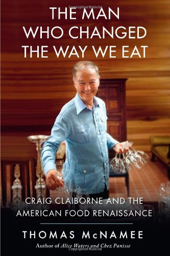 9781439191507: The Man Who Changed the Way We Eat: Craig Claiborne and the American Food Renaissance