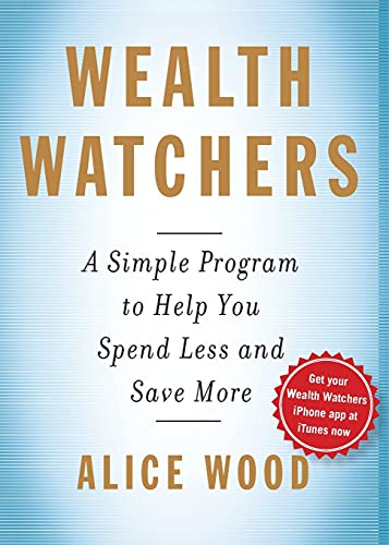 9781439191682: Wealth Watchers: A Simple Program to Help You Spend Less and Save More