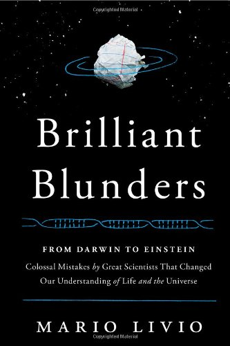 9781439192368: Brilliant Blunders: From Darwin to Einstein - Colossal Mistakes by Great Scientists That Changed Our Understanding of Life and the Universe