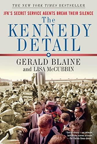 The Kennedy Detail: JFK's Secret Service Agents Break Their Silence: Blaine, Gerald; McCubbin,...