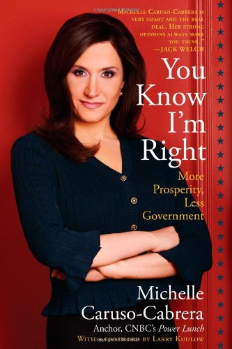 9781439193228: You Know I'm Right: More Prosperity, Less Government