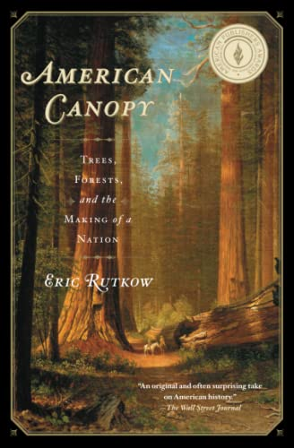 9781439193587: American Canopy: Trees, Forests, and the Making of a Nation