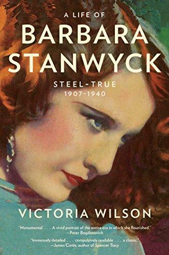 9781439194065: A Life of Barbara Stanwyck: Steel-True 1907-1940