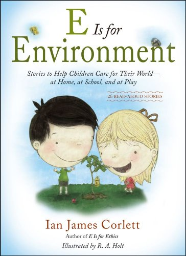 E Is for Environment: Stories to Help Children Care for Their World--at Home, at School, and at ...