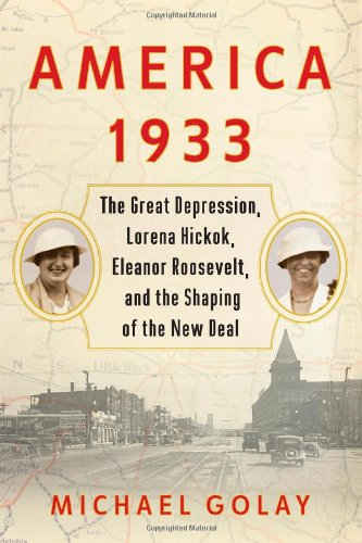 9781439196014: America 1933: The Great Depression, Lorena Hickok, Eleanor Roosevelt, and the Shaping of the New Deal