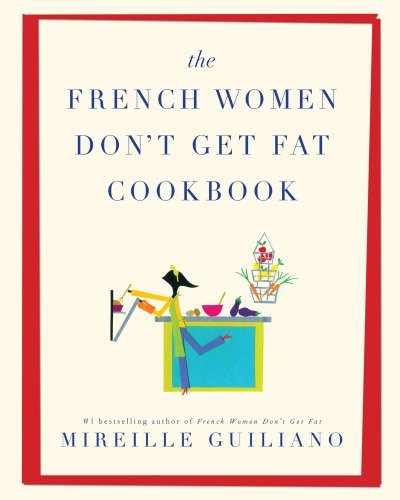 9781439196885: The French Women Don't Get Fat Cookbook by Guiliano, Mireille ( AUTHOR ) Apr-29-2010 Hardback