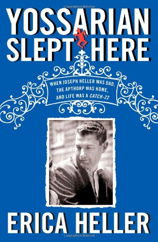 9781439197684: Yossarian Slept Here: When Joseph Heller Was Dad, the Apthorp Was Home, and Life Was a Catch-22